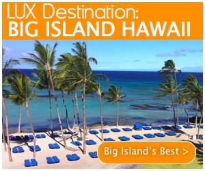 LUX Destination: The Big Island Hawaii