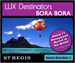 LUX Destination: St. Regis Bora Bora=